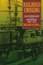 Railroad Crossing : Californians and the Railroad, 1850-1910 by William...