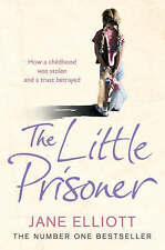 The Little Prisoner: How a Childhood Was Stolen and a Trust Betrayed by Jane ...