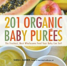 201 Organic Baby Purees : The Freshest, Most Wholesome Food Your Baby Can Eat!