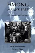 HMONG MEANS FREE LIFE IN LAOS AND AMERICA SUCHENG CHAN