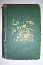 LIVINGSTONE His African Explorations. Young, Stanley & Dawson. 1872, slave trade