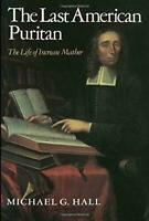 Last American Puritan : The Life of Increase Mather, 1639-1723 Michael G. Hall