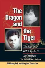 New, The Dragon and the Tiger: The Birth of Bruce Lee's Jeet Kune Do, the Oaklan