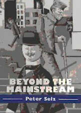 Beyond the Mainstream: Essays on Modern and Contemporary Art (Contemporary Arti