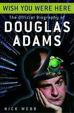 Wish You Were Here: The Official Biography of Douglas Adams by Webb, Nick
