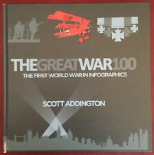 The Great War 100: The First World War in Infographics by Scott Addington...