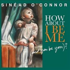 Sinéad O'Connor How About I Be Me (And You Be You)?(CD, Feb-2012, Relativity