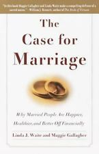 The Case for Marriage: Why Married People are Happier, Healthier and Better Off