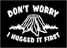 Lumberjack Logger Decal Don't Worry I Hugged It First vinyl tree stump sticker