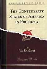 Seat, W H  THE CONFEDERATE STATES OF AMERICA IN PROPHECY  Paperback BOOK
