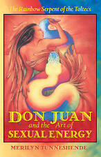 NEW Don Juan and the Art of Sexual Energy: The Rainbow Serpent of the Toltecs