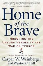 Home of the Brave : Honoring the Unsung Heroes in the War on Terror by Casper...