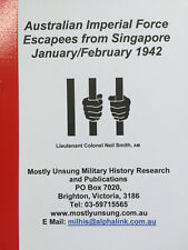 AIF Escapees from Singapore January/February 1942. by Neil C Smith. Signed Copy