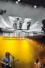 The Beat Goes on: Liverpool, Popular Music and the Changing City by Liverpool...