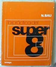 LA PRÁCTICA DEL SUPER 8 - DE LA TOMA DE VISTAS A LA PROYECCIÓN - ED. OMEGA 1975