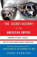 Secret History of the American Empire : Economic Hit Men, Jackals, and the Truth
