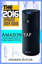 Amazon Echo, Users Guides, Internet: Amazon Tap : The Ultimate Guide to Learn...