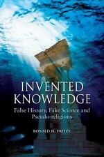 Invented Knowledge: False History, Fake Science and Pseudo-religions, Ronald H.