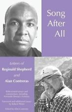 Song after All : The Letters of Reginald Shepherd and Alan Contreras by Alan...
