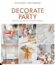 Decorate for a Party : Creative Styling Ideas for Gatherings by Leslie...