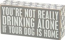 """Not Drinking Alone if Your Dog is Home  Box Sign Primitives Kathy 7"""" x 3.5"""" GRAY"""