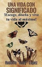 Una Vida con Significado : ¡Escoge, Diseña y Vive Tu Vida Al Máximo! by...