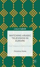 Watching Arabic Television in Europe: From Diaspora to Hybrid Citizens (Palgrave