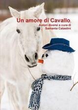 Un Amore Di Cavallo, Autori Diversi a Cura Di by Samanta Catastini (2014,...