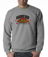Crewneck SWEATSHIRT World's Best Father Dad and all I got is this Shirt