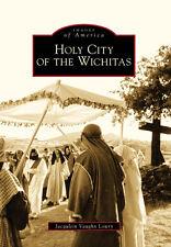 Holy City of the Wichitas [Images of America] [OK] [Arcadia Publishing]
