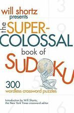 Will Shortz Presents The Super-Colossal Book of Sudoku: 300 Wordless Crossword P