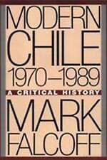 Modern Chile, 1970-1989: A Critical History (Journalism) by Falcoff, Mark
