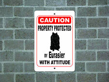 Property protected by Eurasier dog with attitude metal aluminum sign