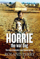 HORRIE THE WAR DOG Roland Perry AUSTRALIA'S MOST FAMOUS DOG WWII Book