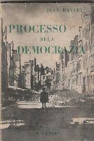 Jean  Bayle Processo alla democrazia l'Arnia 1950  6613