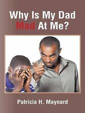 Why Is My Dad Mad at Me? by Patricia H. Maynard (2014, Hardcover)