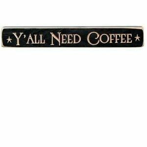 """Y'ALL NEED COFFEE Wooden Distressed Primitive Rustic Country Sign"
