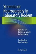 Stereotaxic Neurosurgery in Laboratory Rodent : Handbook on Best Practices by.