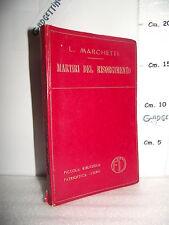 LIBRO Leopoldo Marchetti MARTIRI DEL RISORGIMENTO ed.1943 bibliot. patriottica☺