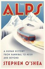 The Alps : A Human History from Hannibal to Heidi and Beyond by Stephen...