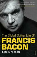 The Gilded Gutter Life Of Francis Bacon: The Authorized Biography by Daniel Fars