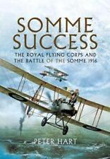 Somme Success: The Royal Flying Corps and the Battle of the Somme 1916 by Peter