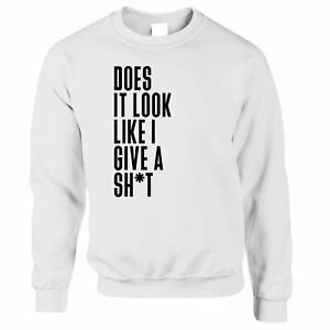 Does It Look Like I Give A Sh*t Jumper Rude Sarcastic Sweatshirt Sweater