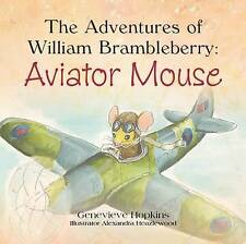 The Adventures of William Brambleberry: Aviator Mouse by Genevieve Hopkins (Paperback, 2013)