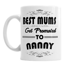 Best Mums Get Promoted To Nanny Mothers day Coffee Office Mug Tea Cup Family Nan
