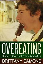 Overeating : How to Control Your Appetite by Samons Brittany (2013, Paperback)