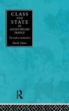 Class and State in Ancien Regime France : The Road to Modernity? by David...