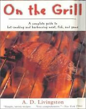 On the Grill: A Complete Guide to Hot-Smoking and Barbecuing Meat, Fish, and Gam