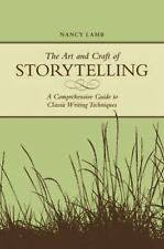 The Art And Craft Of Storytelling: A Comprehensive Guide To Classic Writing Tec