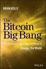 The Bitcoin Big Bang : How Alternative Currencies Are about to Change the...
